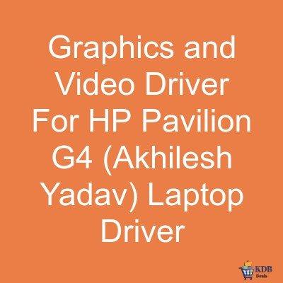 Graphics and Video Driver For HP Pavilion G4 Akhilesh Yadav Laptop Driver