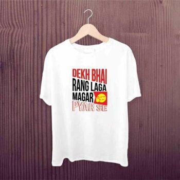 Dekh Bhai Rang Laga Magar Pyar Se Tshirt - Happy Holi Tshirt